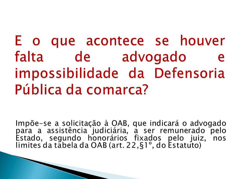 E o que acontece se houver falta de advogado e impossibilidade da Defensoria Pública da comarca