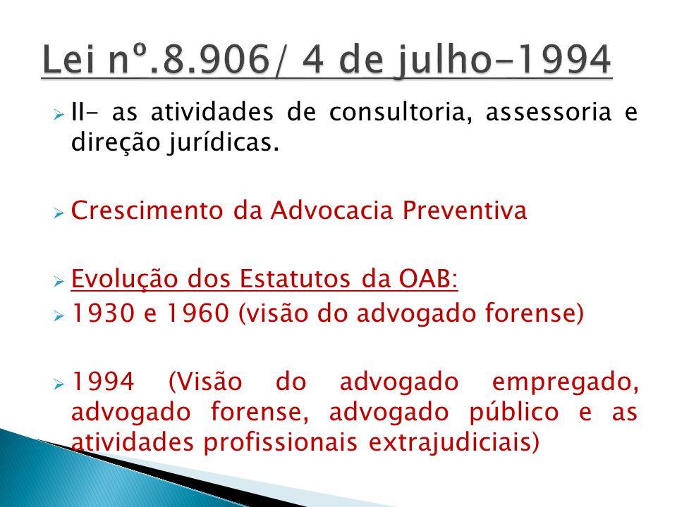 Lei nº.8.906/ 4 de julho-1994 II- as atividades de consultoria, assessoria e direção jurídicas. Crescimento da Advocacia Preventiva.