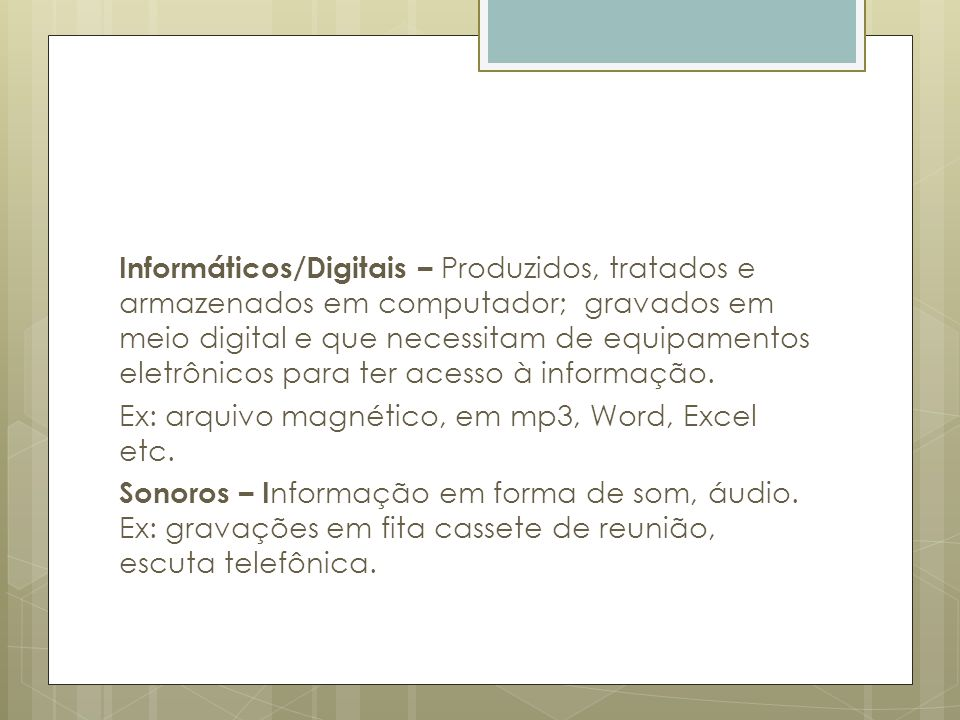 Informáticos/Digitais – Produzidos, tratados e armazenados em computador; gravados em meio digital e que necessitam de equipamentos eletrônicos para ter acesso à informação.
