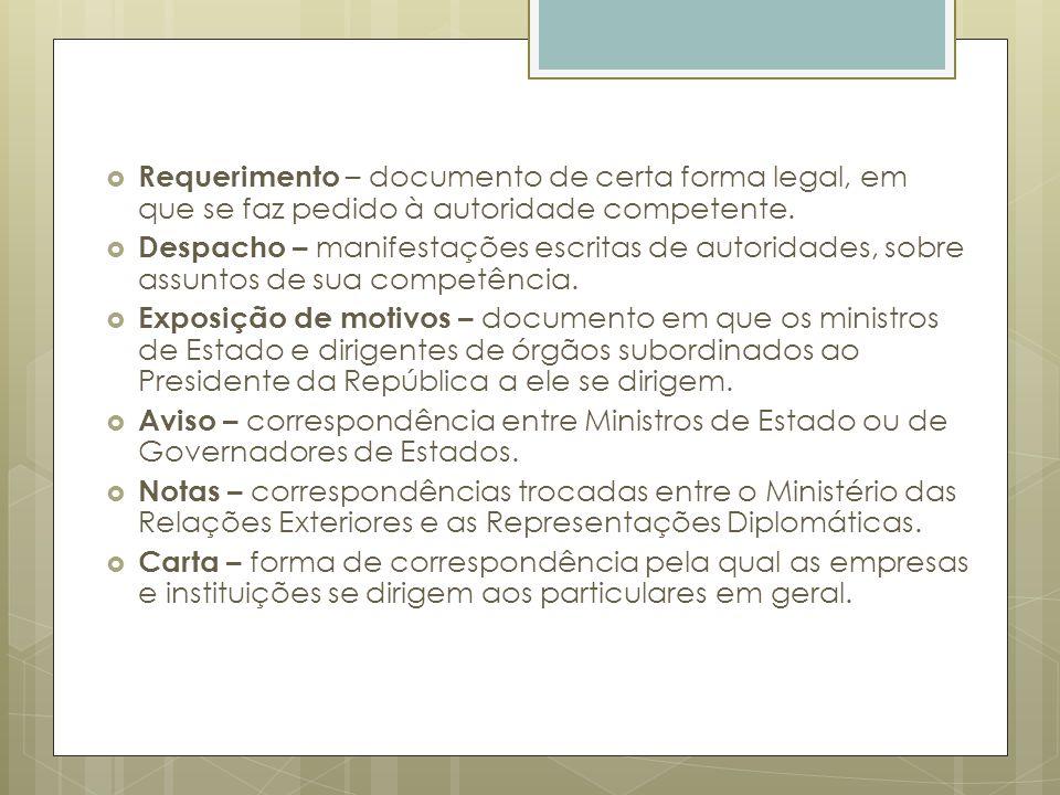 Requerimento – documento de certa forma legal, em que se faz pedido à autoridade competente.