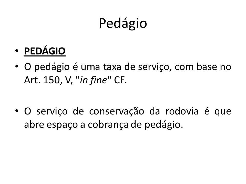 Pedágio PEDÁGIO. O pedágio é uma taxa de serviço, com base no Art. 150, V, in fine CF.