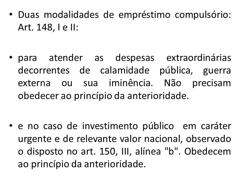 Duas modalidades de empréstimo compulsório: Art. 148, I e II: