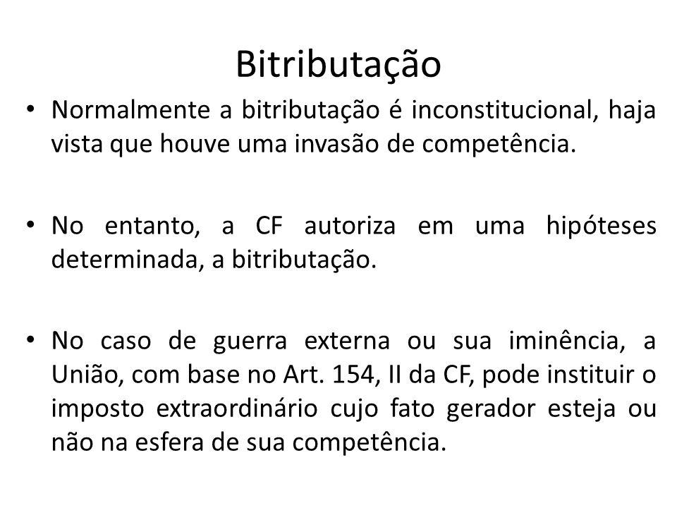 Bitributação Normalmente a bitributação é inconstitucional, haja vista que houve uma invasão de competência.