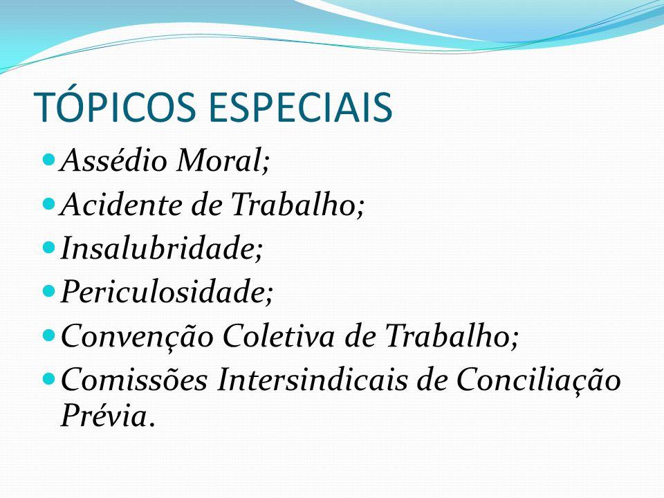 TÓPICOS ESPECIAIS Assédio Moral; Acidente de Trabalho; Insalubridade;