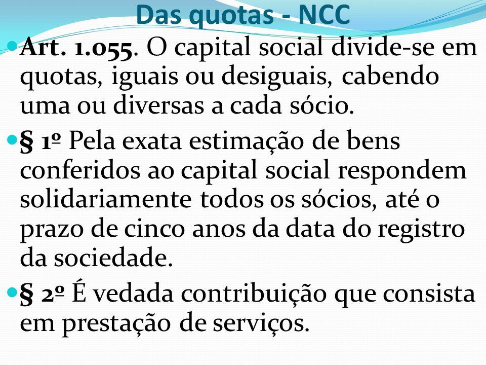 Das quotas - NCC Art. 1.055. O capital social divide-se em quotas, iguais ou desiguais, cabendo uma ou diversas a cada sócio.