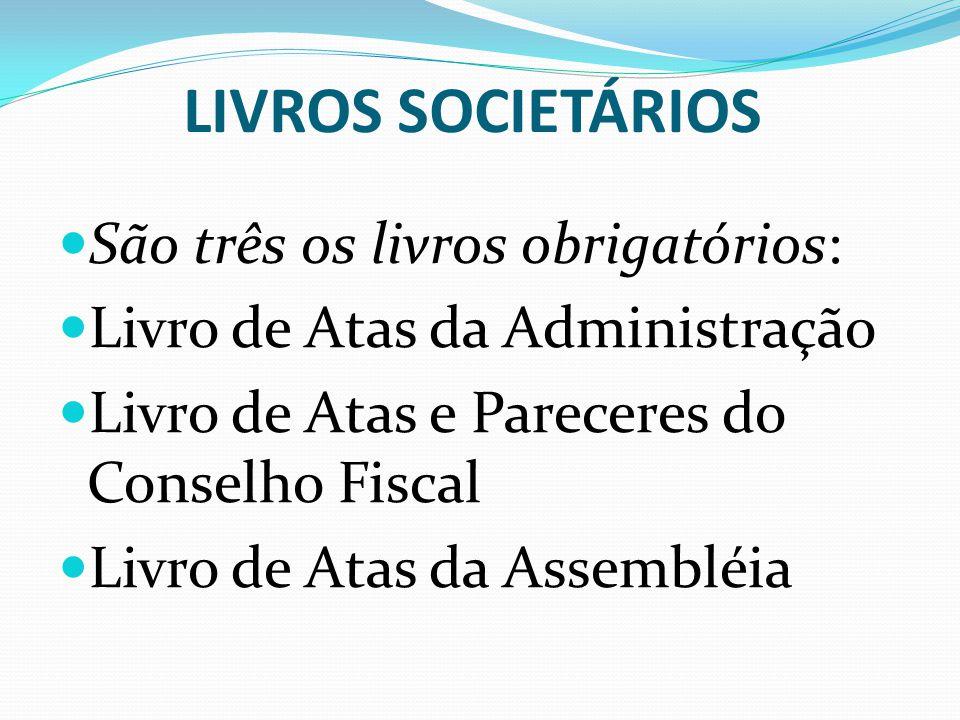 LIVROS SOCIETÁRIOS São três os livros obrigatórios: