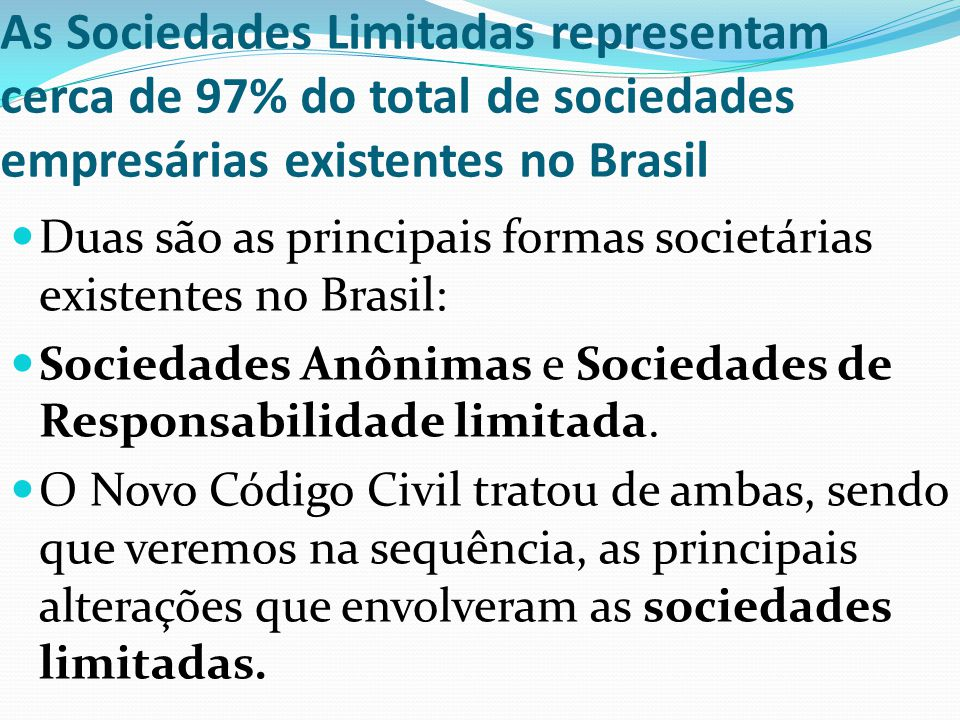As Sociedades Limitadas representam cerca de 97% do total de sociedades empresárias existentes no Brasil