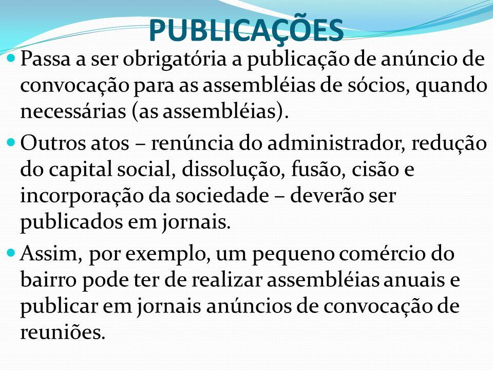 PUBLICAÇÕES Passa a ser obrigatória a publicação de anúncio de convocação para as assembléias de sócios, quando necessárias (as assembléias).