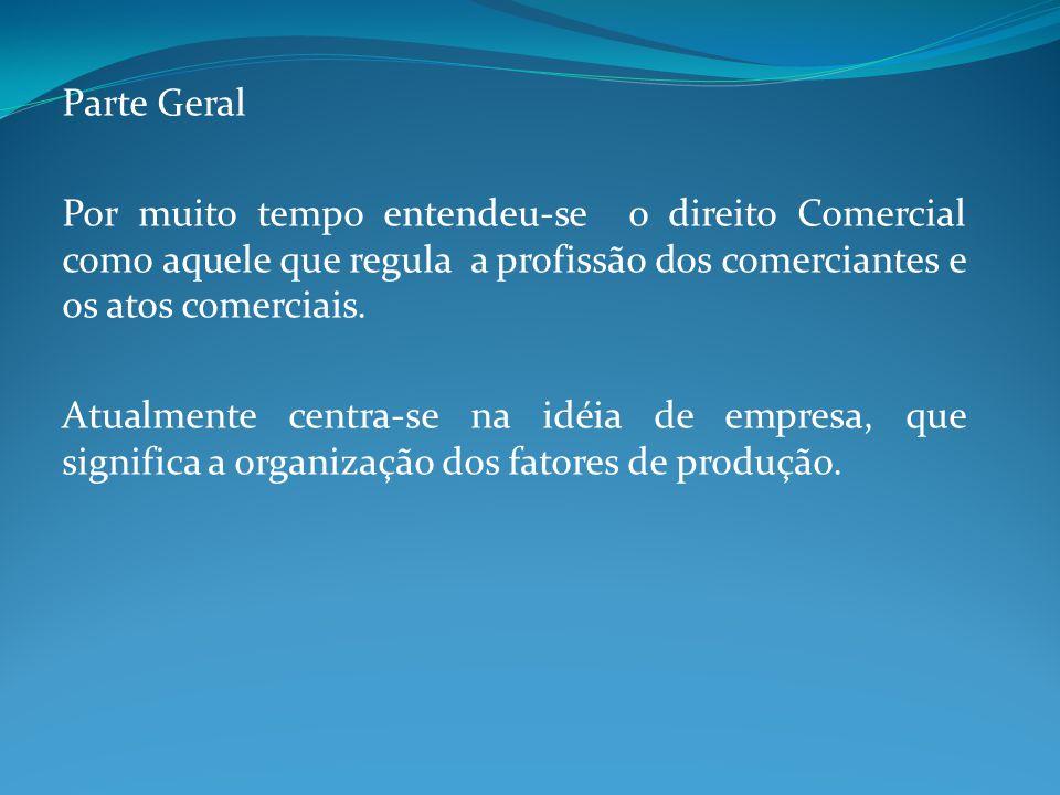Parte Geral Por muito tempo entendeu-se o direito Comercial como aquele que regula a profissão dos comerciantes e os atos comerciais.