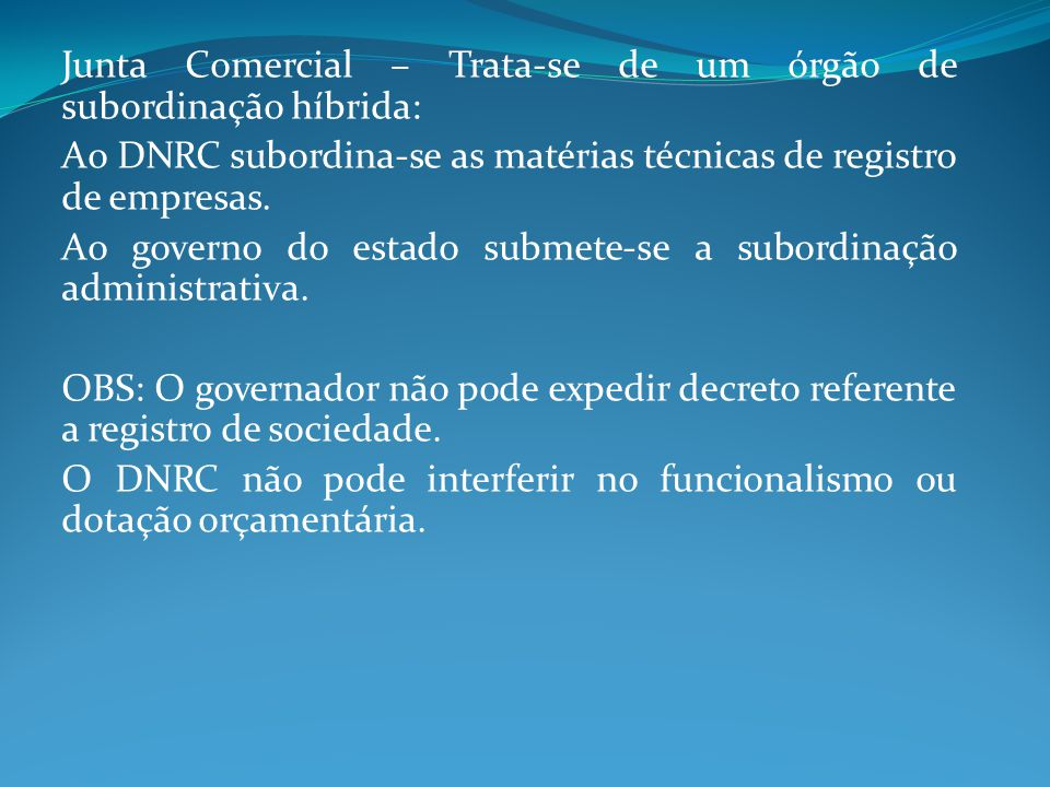 Junta Comercial – Trata-se de um órgão de subordinação híbrida: