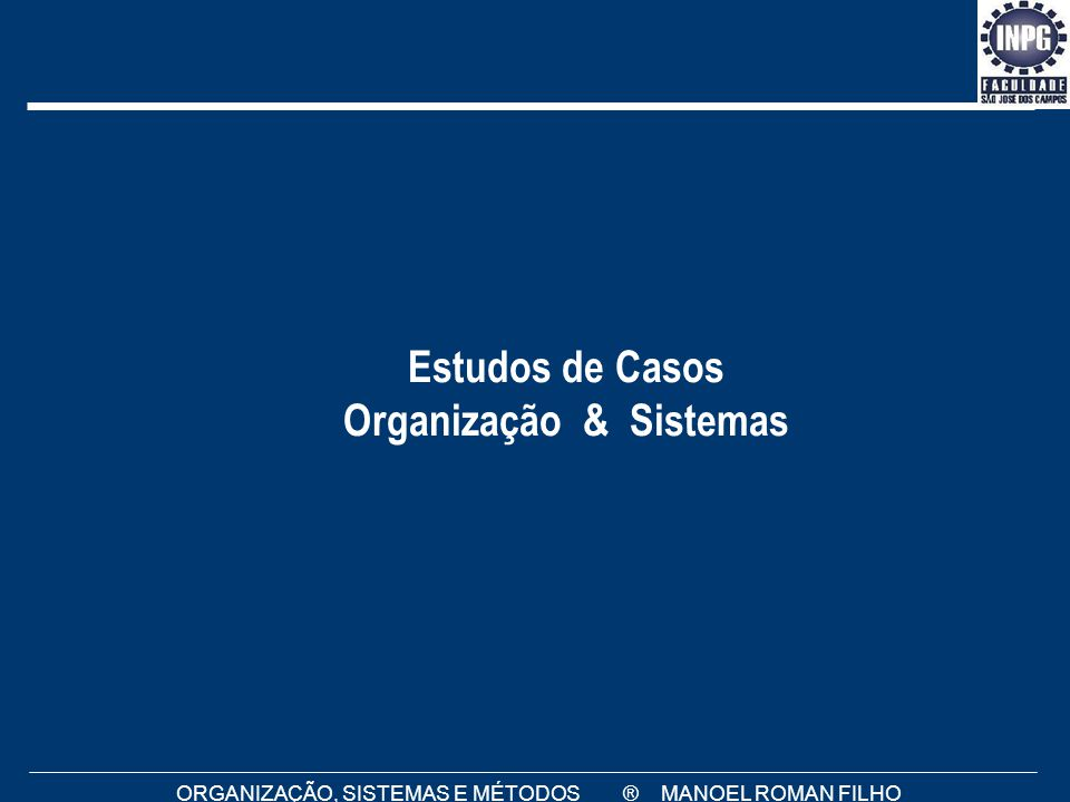 Estudos de Casos Organização & Sistemas