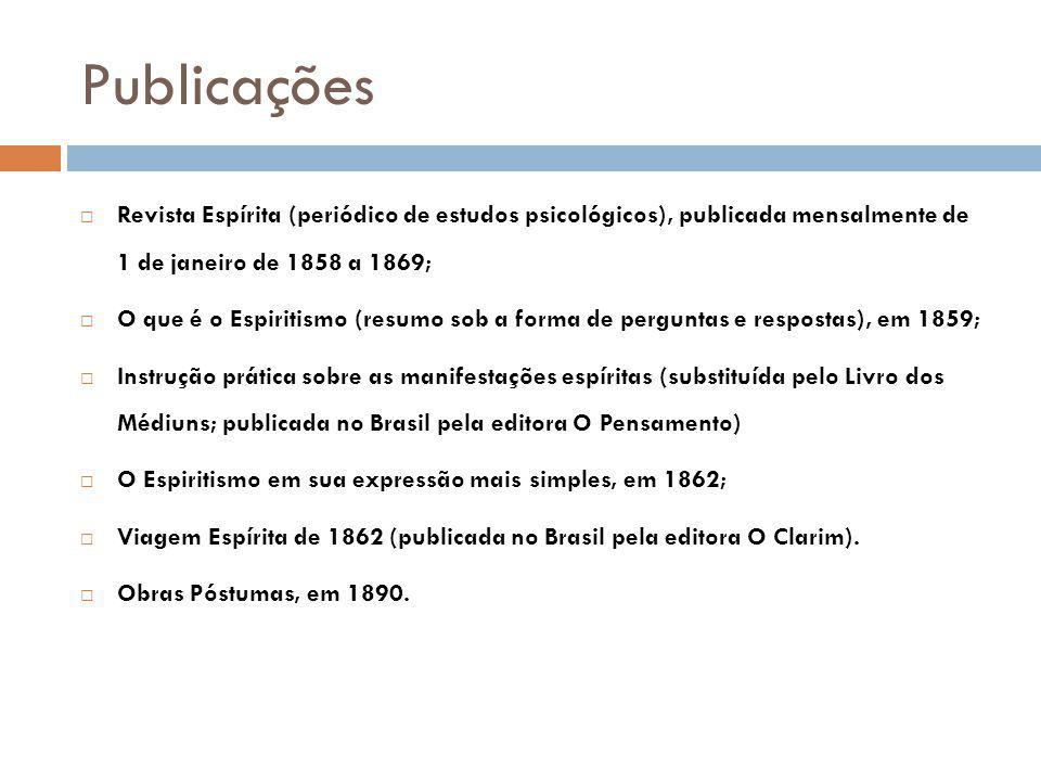 Publicações Revista Espírita (periódico de estudos psicológicos), publicada mensalmente de 1 de janeiro de 1858 a 1869;