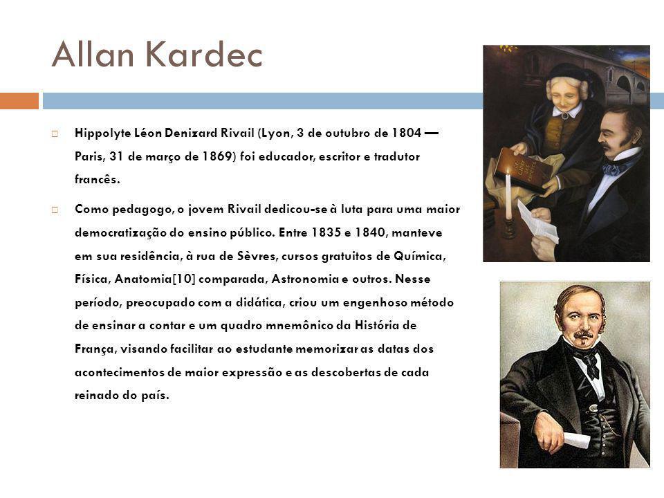 Allan Kardec Hippolyte Léon Denizard Rivail (Lyon, 3 de outubro de 1804 — Paris, 31 de março de 1869) foi educador, escritor e tradutor francês.