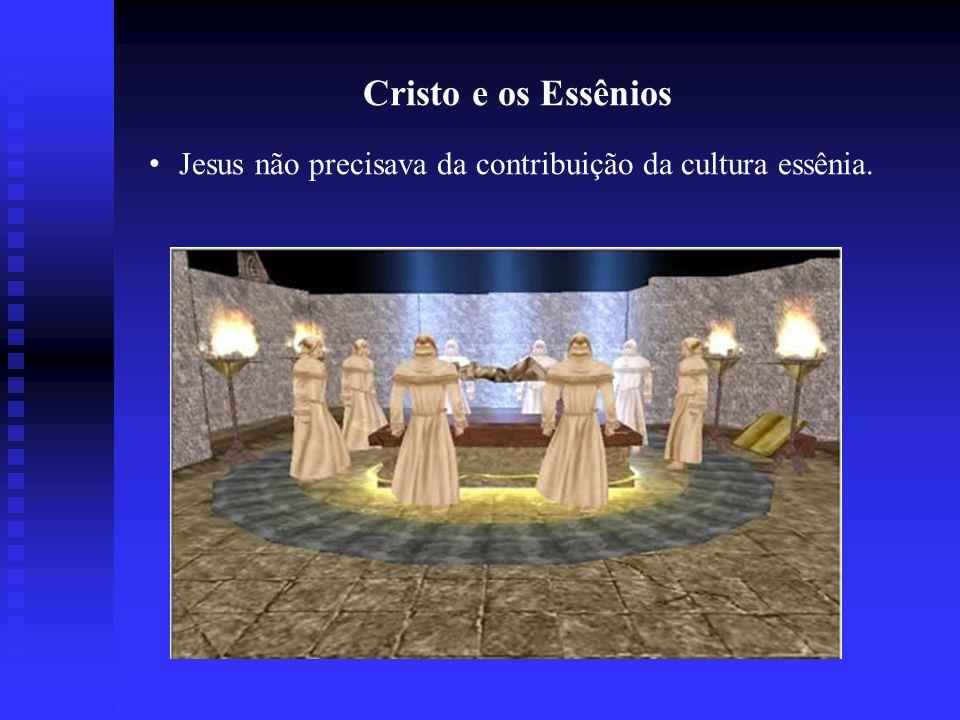 Cristo e os Essênios Jesus não precisava da contribuição da cultura essênia.