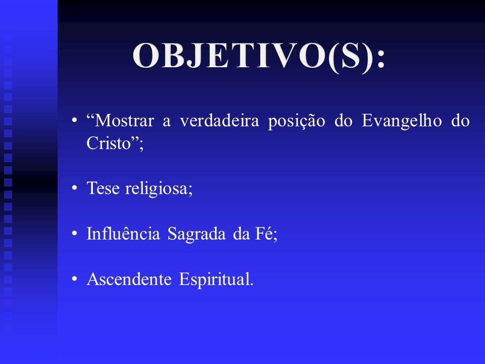 OBJETIVO(S): Mostrar a verdadeira posição do Evangelho do Cristo ;