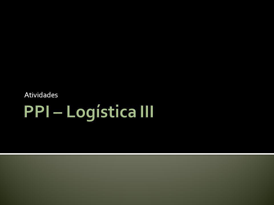 Atividades PPI – Logística III