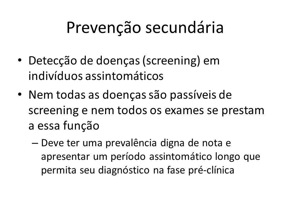 Prevenção secundária Detecção de doenças (screening) em indivíduos assintomáticos.