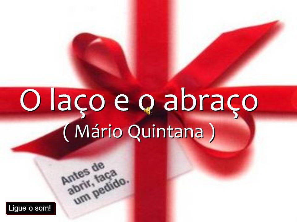 O laço e o abraço ( Mário Quintana )
