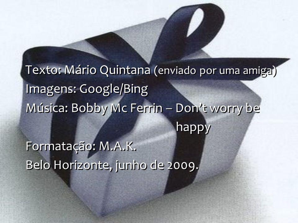 Texto: Mário Quintana (enviado por uma amiga)