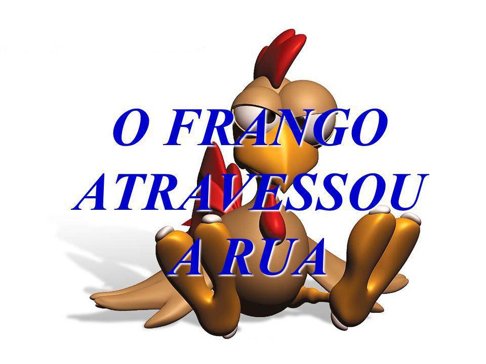 O FRANGO ATRAVESSOU A RUA