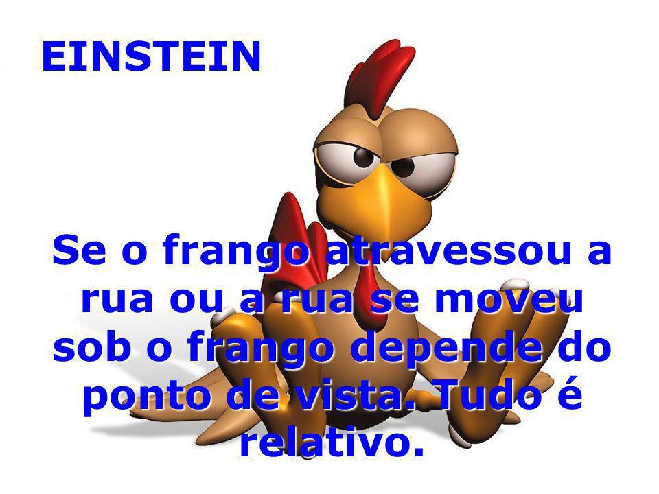 EINSTEIN Se o frango atravessou a rua ou a rua se moveu sob o frango depende do ponto de vista.