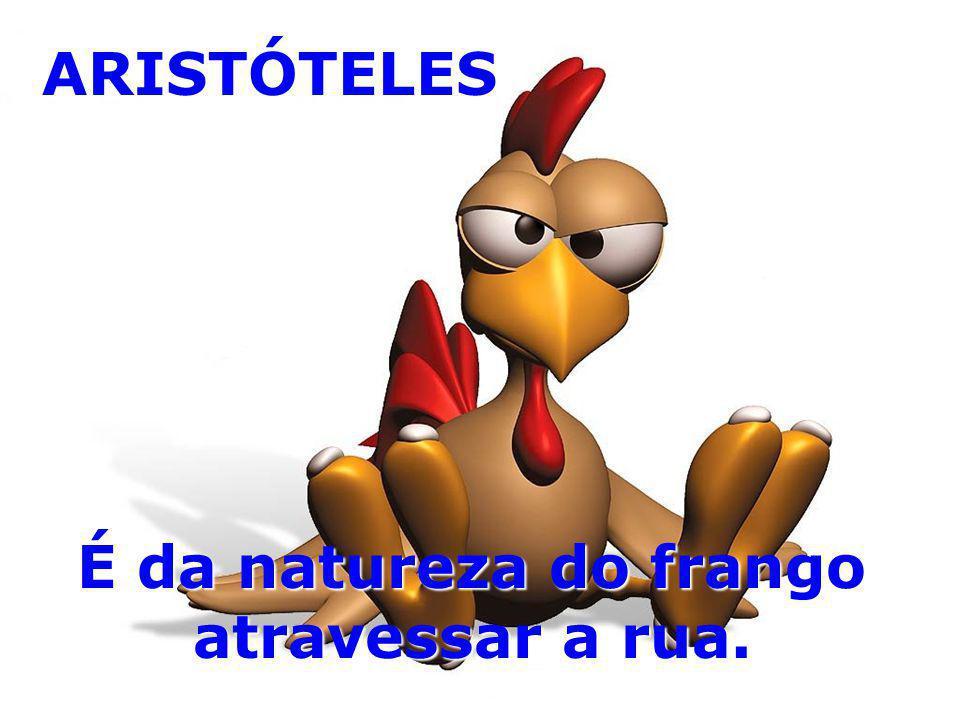 É da natureza do frango atravessar a rua.