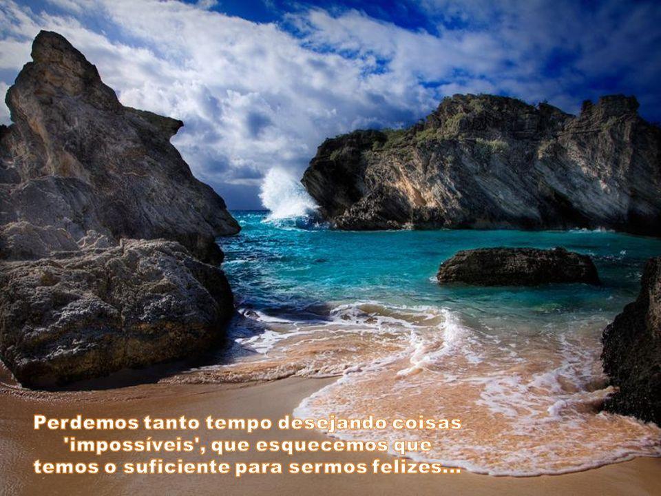Perdemos tanto tempo desejando coisas impossíveis , que esquecemos que temos o suficiente para sermos felizes...