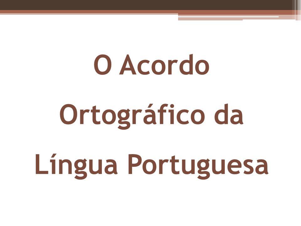 O Acordo Ortográfico da Língua Portuguesa