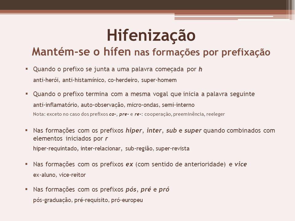 Hifenização Mantém-se o hífen nas formações por prefixação