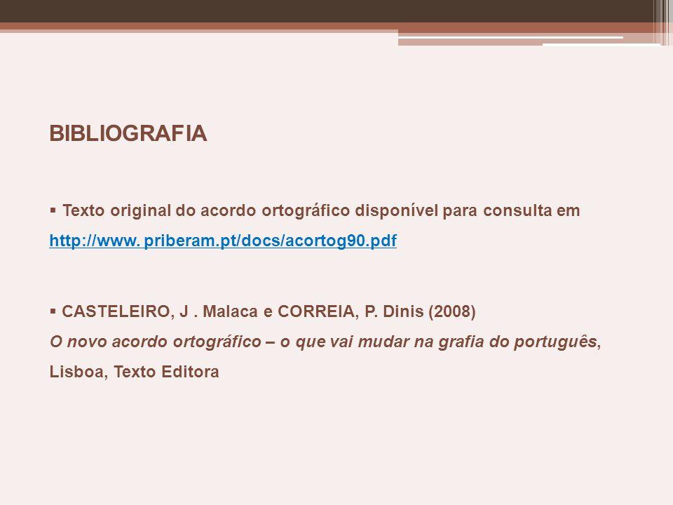 BIBLIOGRAFIA Texto original do acordo ortográfico disponível para consulta em. http://www. priberam.pt/docs/acortog90.pdf.
