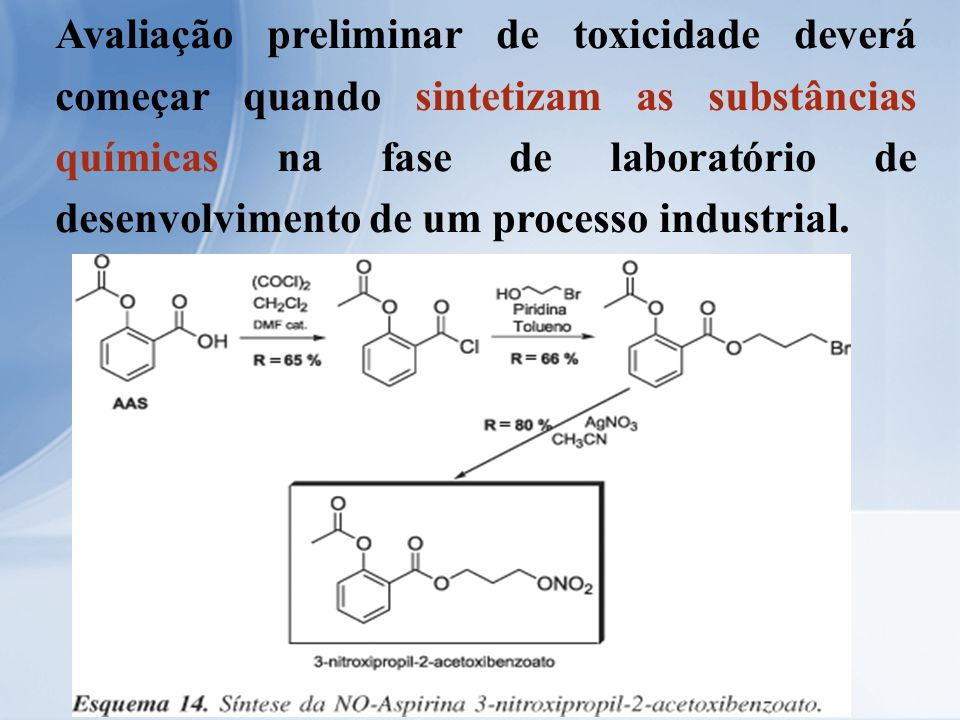 Avaliação preliminar de toxicidade deverá começar quando sintetizam as substâncias químicas na fase de laboratório de desenvolvimento de um processo industrial.