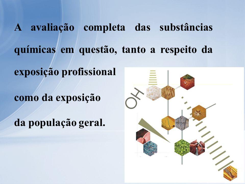 A avaliação completa das substâncias químicas em questão, tanto a respeito da exposição profissional