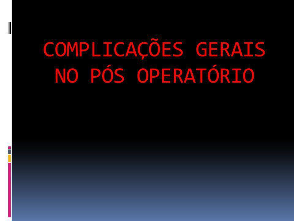 COMPLICAÇÕES GERAIS NO PÓS OPERATÓRIO