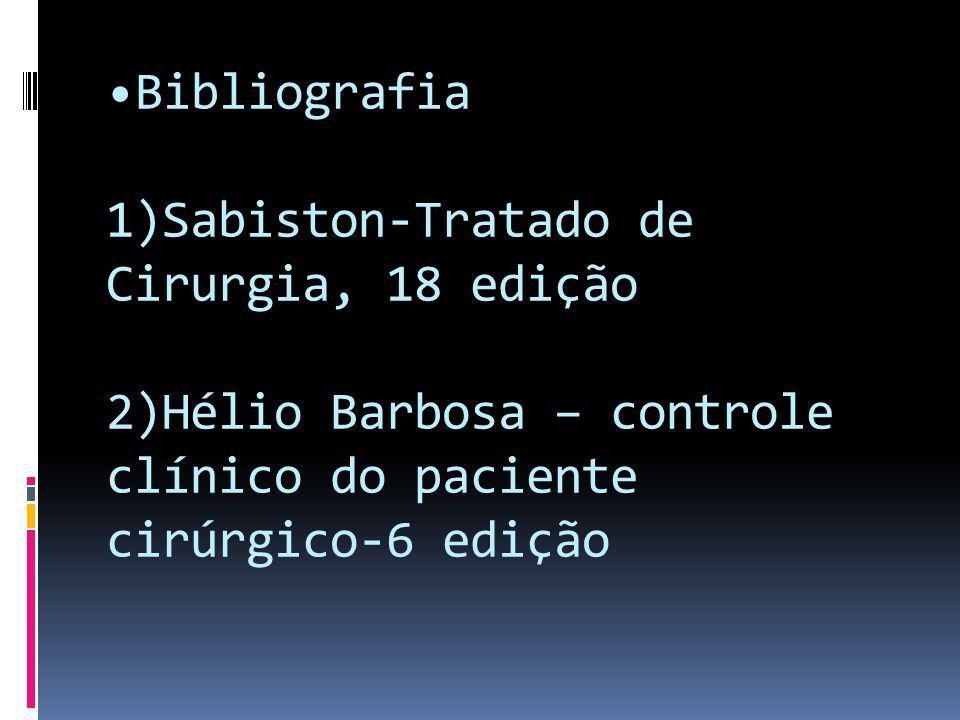 Bibliografia 1)Sabiston-Tratado de Cirurgia, 18 edição 2)Hélio Barbosa – controle clínico do paciente cirúrgico-6 edição