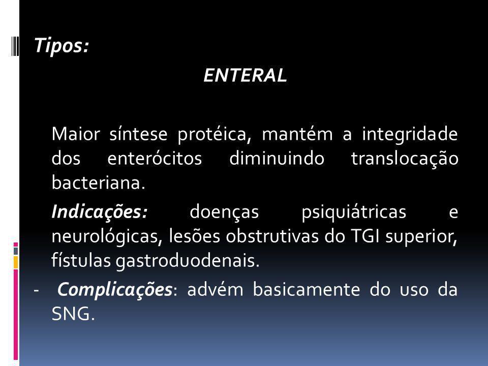 Tipos: ENTERAL. Maior síntese protéica, mantém a integridade dos enterócitos diminuindo translocação bacteriana.