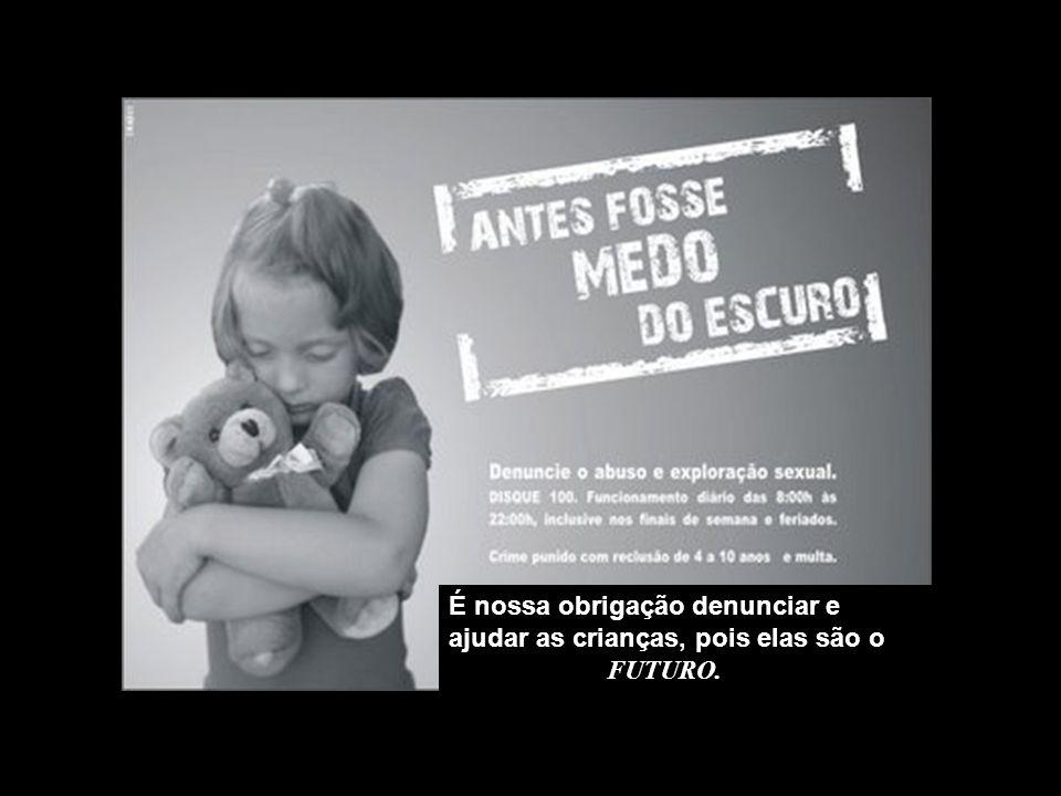 É nossa obrigação denunciar e ajudar as crianças, pois elas são o