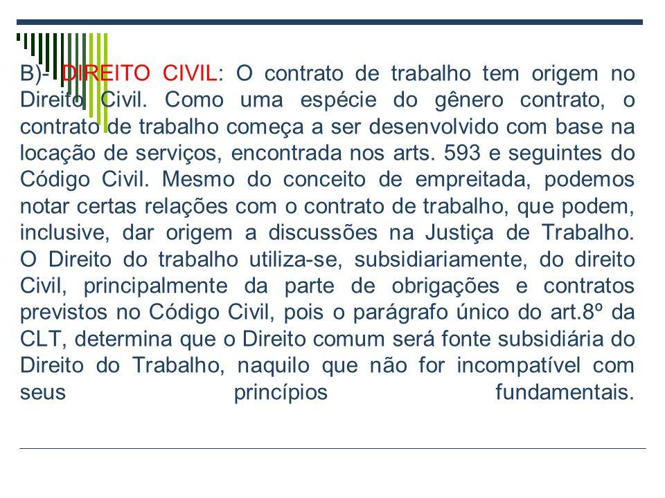 B)- DIREITO CIVIL: O contrato de trabalho tem origem no Direito Civil