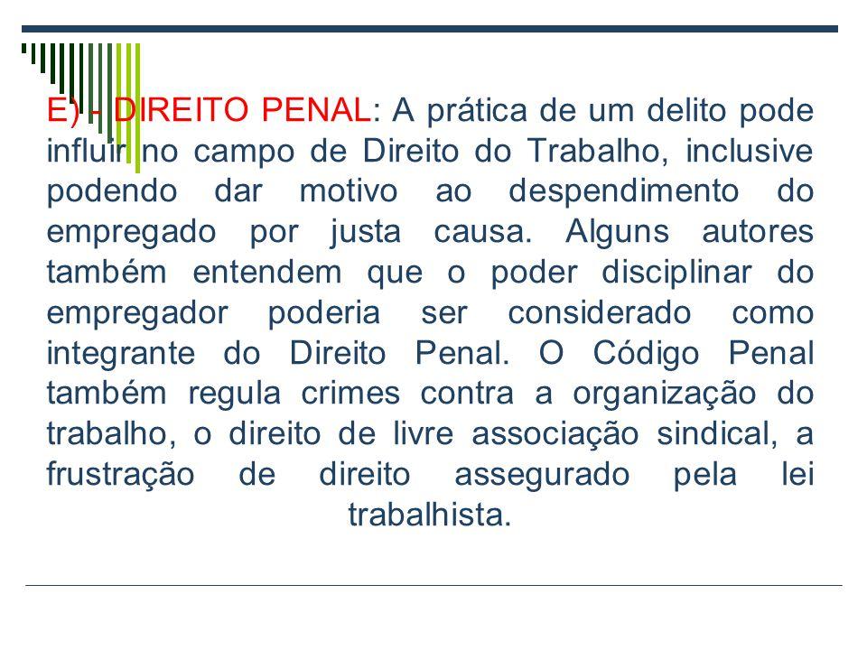 E) - DIREITO PENAL: A prática de um delito pode influir no campo de Direito do Trabalho, inclusive podendo dar motivo ao despendimento do empregado por justa causa.