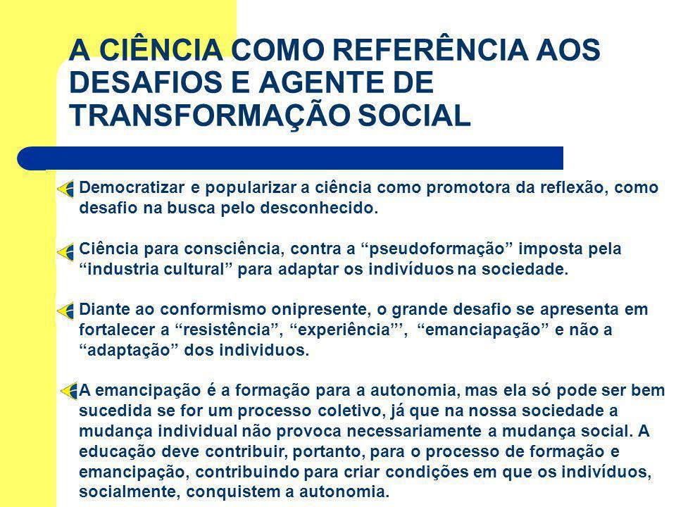 A CIÊNCIA COMO REFERÊNCIA AOS DESAFIOS E AGENTE DE TRANSFORMAÇÃO SOCIAL