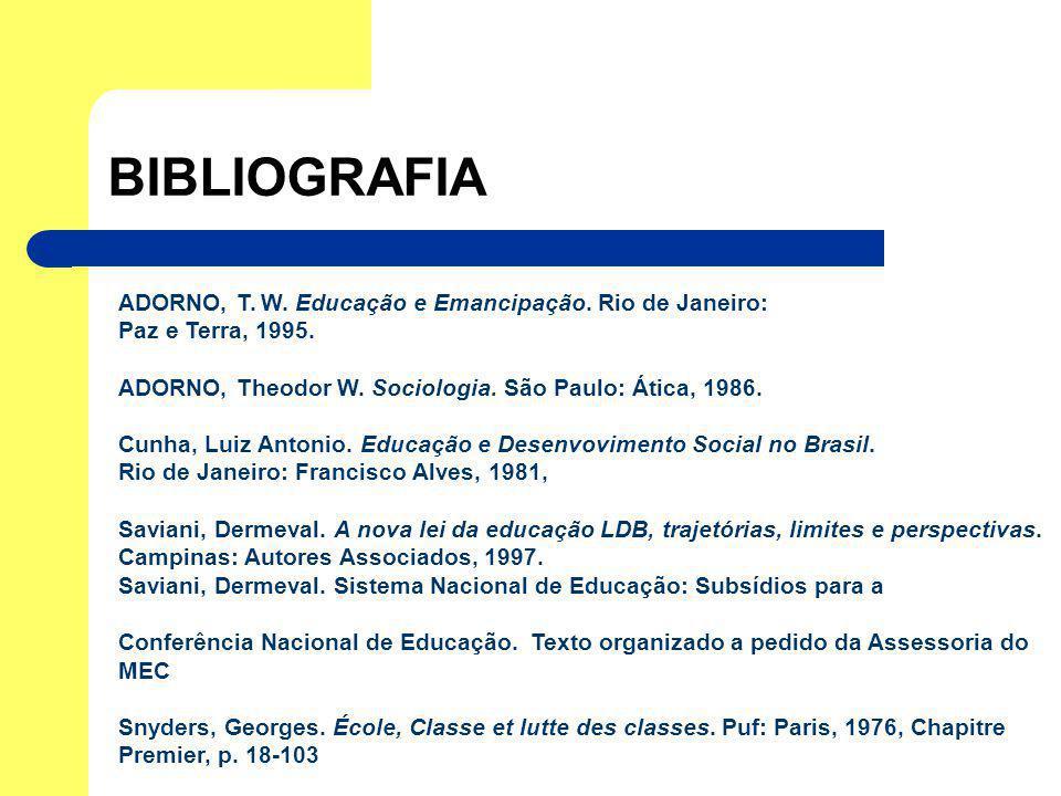 BIBLIOGRAFIA ADORNO, T. W. Educação e Emancipação. Rio de Janeiro: