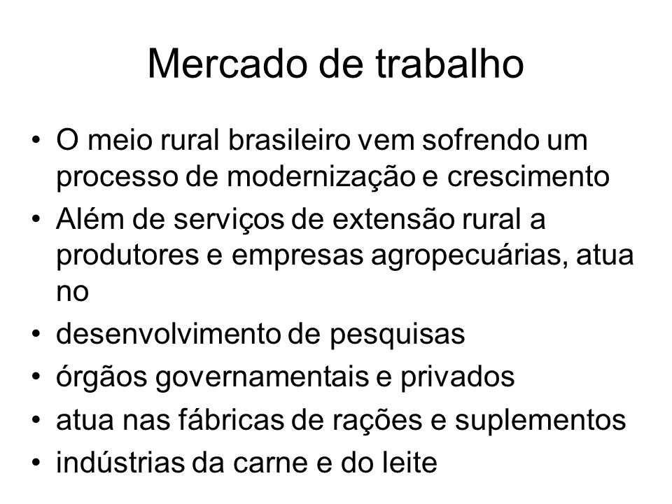 Mercado de trabalho O meio rural brasileiro vem sofrendo um processo de modernização e crescimento.