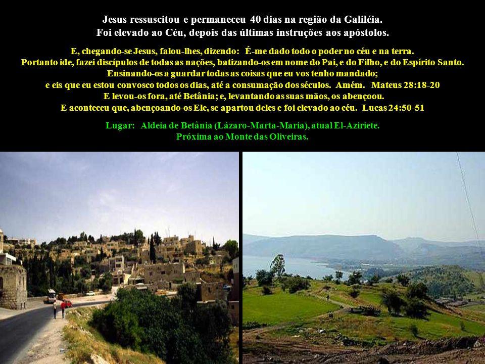 Jesus ressuscitou e permaneceu 40 dias na região da Galiléia