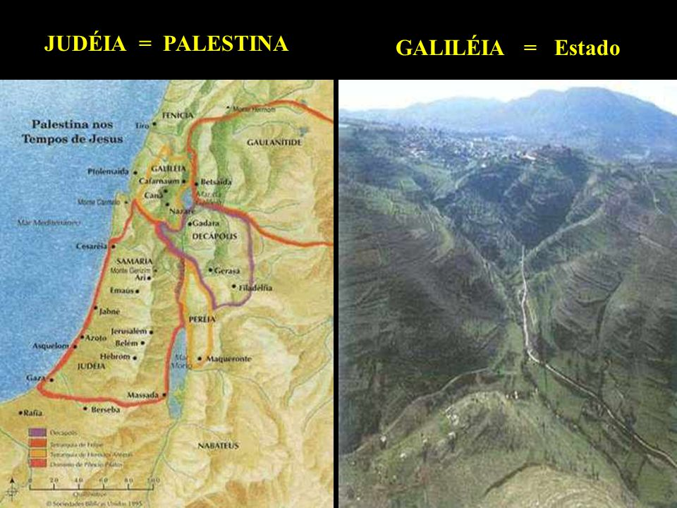 JUDÉIA = PALESTINA GALILÉIA = Estado