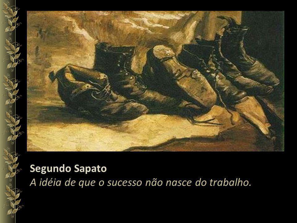 Segundo Sapato A idéia de que o sucesso não nasce do trabalho.