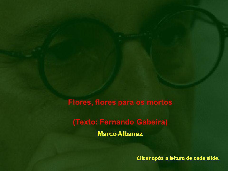 Flores, flores para os mortos (Texto: Fernando Gabeira)