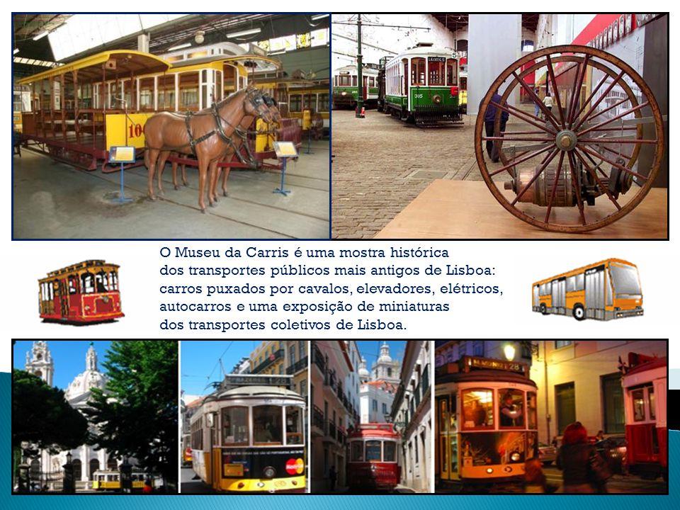 O Museu da Carris é uma mostra histórica dos transportes públicos mais antigos de Lisboa: carros puxados por cavalos, elevadores, elétricos, autocarros e uma exposição de miniaturas dos transportes coletivos de Lisboa.