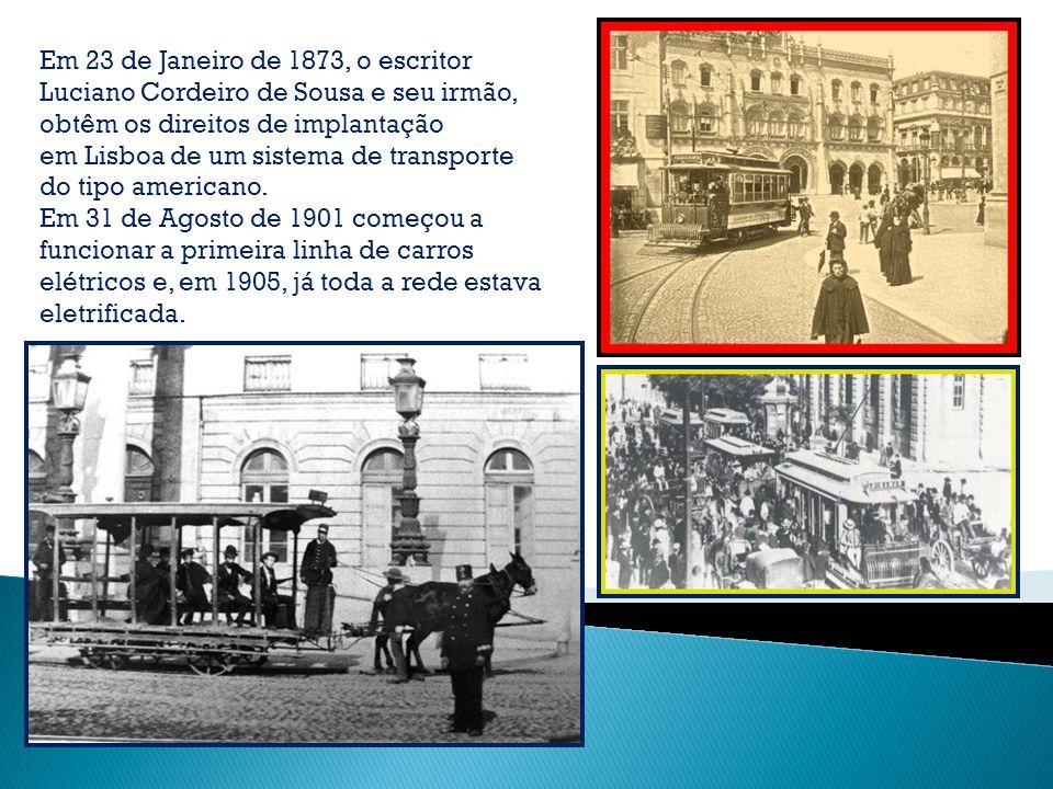 Em 23 de Janeiro de 1873, o escritor Luciano Cordeiro de Sousa e seu irmão, obtêm os direitos de implantação em Lisboa de um sistema de transporte do tipo americano.