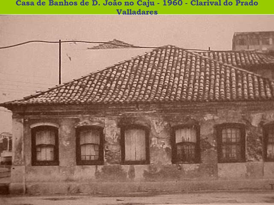 Casa de Banhos de D. João no Caju - 1960 - Clarival do Prado Valladares