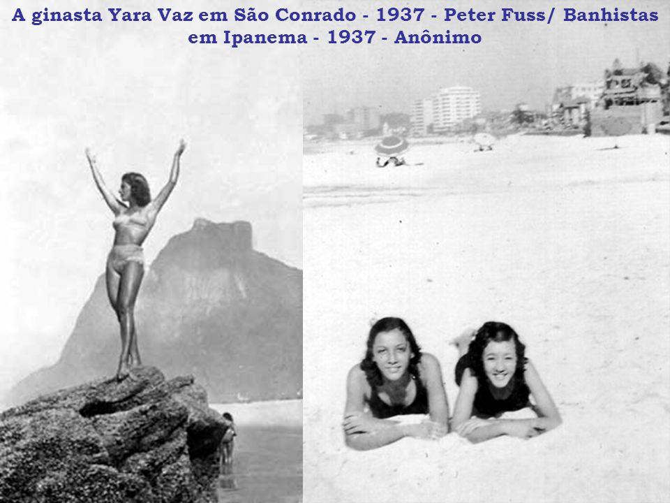 A ginasta Yara Vaz em São Conrado - 1937 - Peter Fuss/ Banhistas em Ipanema - 1937 - Anônimo