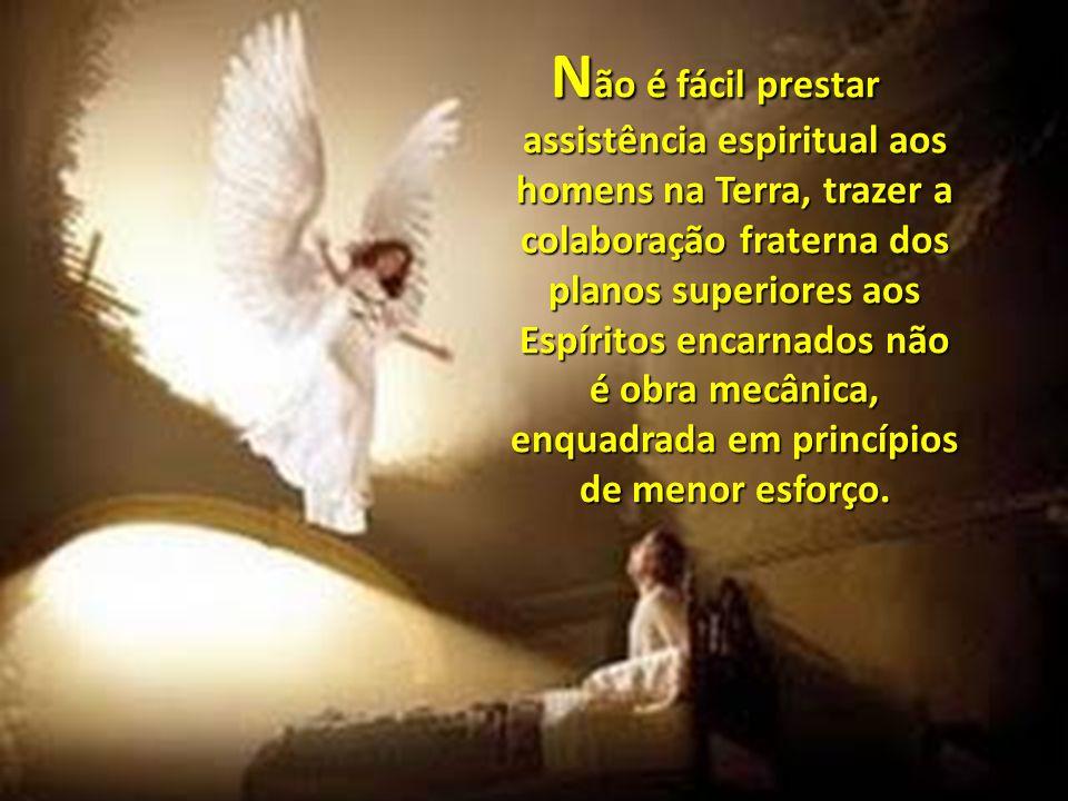 Não é fácil prestar assistência espiritual aos homens na Terra, trazer a colaboração fraterna dos planos superiores aos Espíritos encarnados não é obra mecânica, enquadrada em princípios de menor esforço.